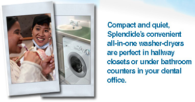 Quite, convenient and easy to install, a Splendide® Laundry Center is the perfect addition to your Dental Office.