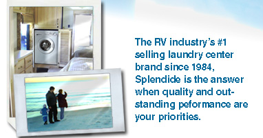 The best selling RV laundry center since 1984, Splendide® is the preferred brand of RV OEM's, dealers and consumers.